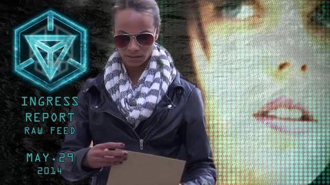 イングレスレポート:未編集映像 2014年5月29日(映像)